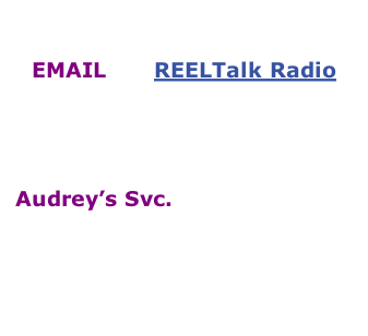 Ways to Contact Audrey:  EMAIL for REELTalk Radio  (NOTE: Please be sure that your email  has 'REELTalk' in the Subject to be received.)   Audrey's Svc. #1-347-467-1045